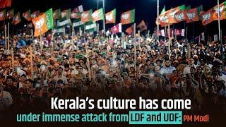 Kerala's culture has come under immense attack from LDF and UDF PM Modi