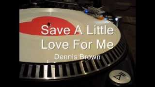 Save A Little Love For Me   Dennis Brown