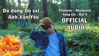 AUDIO | Dù Đúng Dù Sai...Anh Vẫn Yêu | RUM | RHYMASTIC Produced