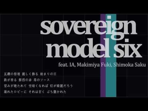 sovereign model six feat. IA + Makimiya Fuki + Shimoka Saku