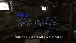 TNP Cold Facts - Why Investigate in the Dark