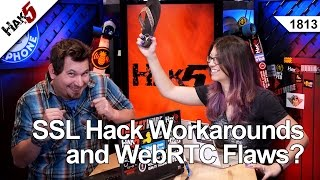 Ssl Hack Workarounds And Webrtc Flaws?, Hak5 1813