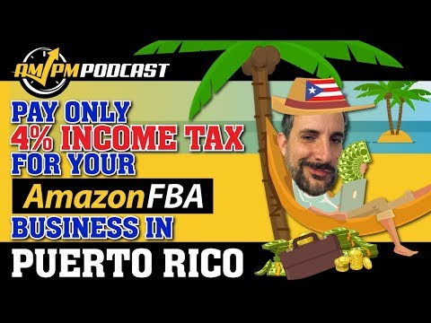 Pay 4% Income Tax for Your Amazon FBA Business in Puerto Rico: Seller's Tax Haven – AMPM Podcast