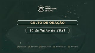 Culto de Oração - 14/07/2021