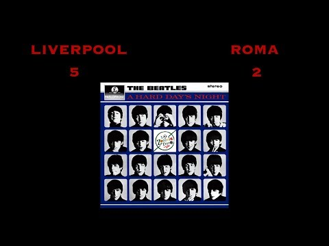 Liverpool Roma 5-2... it's been a hard day's night!