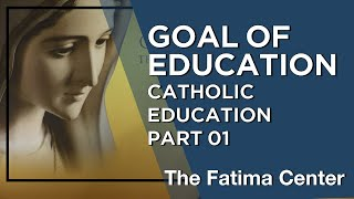 Goal of Education - Catholic Teaching on Education Part 1