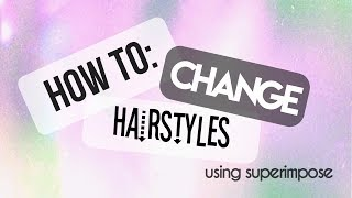 How to: change hairstyles using Superimpose!