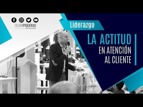 La Actitud En Atención Al Cliente | Liderazgo | César Piqueras
