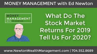 Tax Law Changes Affecting Investors & What 2019 Stock Market Returns Tell Us About 2020 - Ed Newton