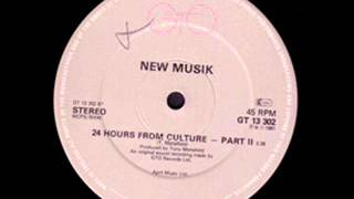 New Musik - 24 Hours From Culture - part II