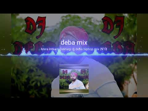Mix - Mera intkam dekhegi Dj Deba hip hop mix