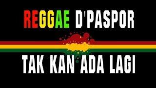 Reggae D'Paspor - Tak kan ada lagi