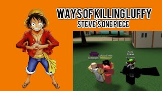 HOW TO KILL LUFFY! | Roblox Steve's One Piece