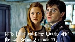 Harry Potter and Ginny Wealsey after the war season 2 episode 17