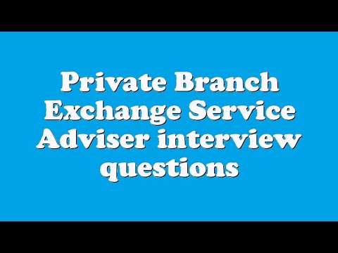 Private Branch Exchange Service Adviser interview questions
