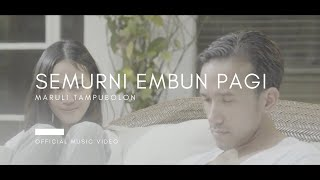 [3.81 MB] Maruli Tampubolon - Semurni Embun Pagi (Official Music Video)