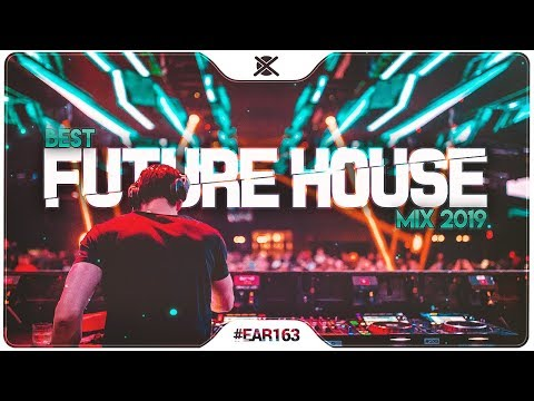 New Future House Mix 2019 ⚡  Best of Future House   EAR 163