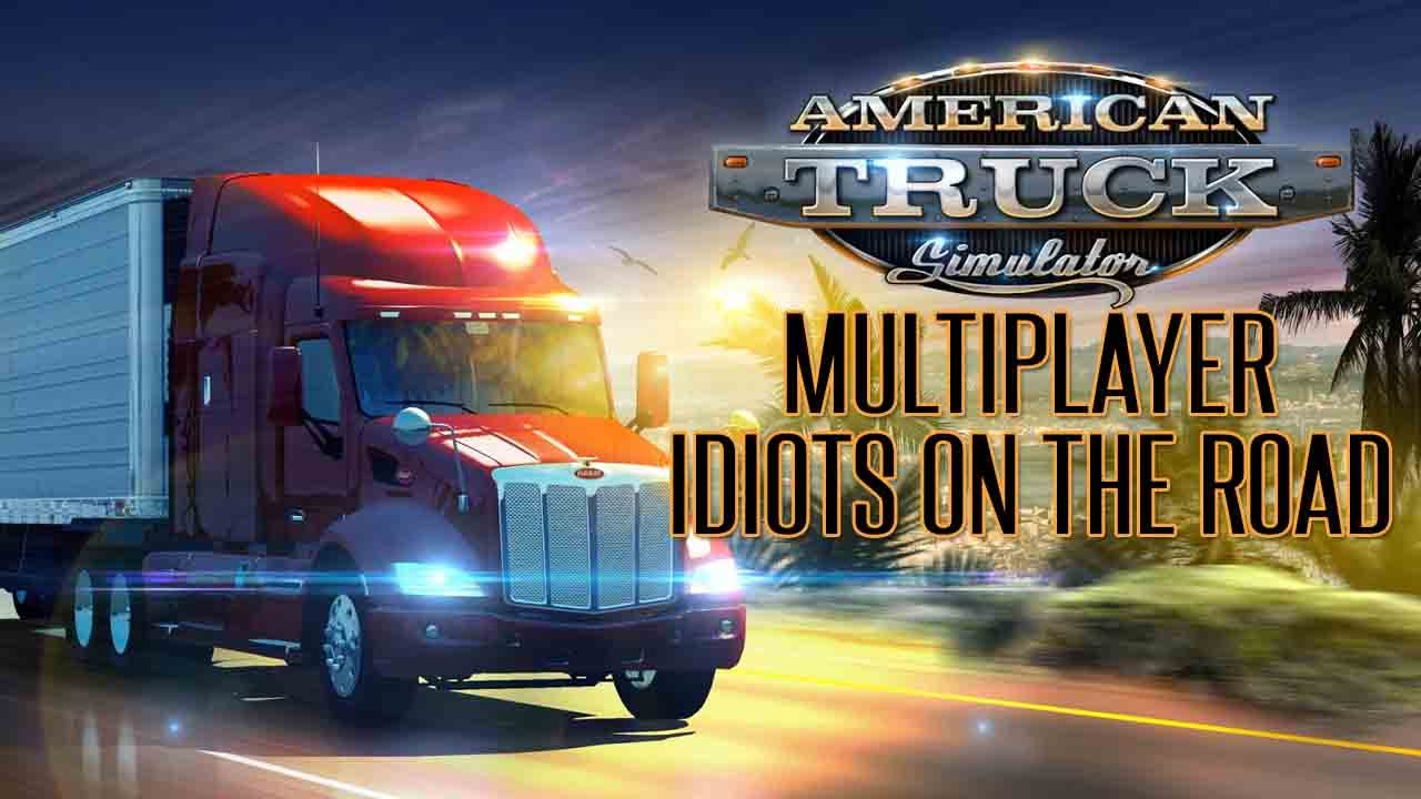 american truck simulator multiplayer idiots on the road. Black Bedroom Furniture Sets. Home Design Ideas