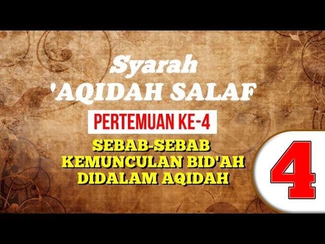 Syarah Aqidah Salaf 4 ~ Sebab-sebab kemunculan Bid'ah dalam Aqidah ~ Ust. Abdul Hakim bin Amir Abdat