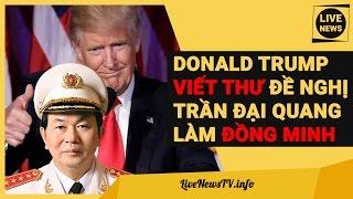 Donald Trump Gửi Thư Trần Đại Quang: Muốn Việt Nam Làm Đồng Minh Của Mỹ