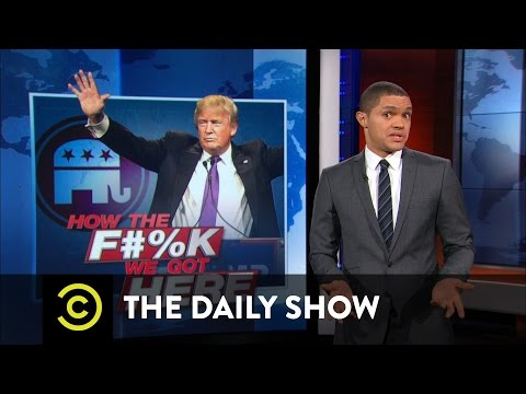 How the F**k We Got Here - Donald Trump - The GOP's Perfect Match: The Daily Show