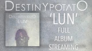 Destiny Potato - 'LUN' | FULL ALBUM 2014