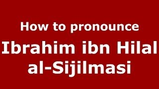 How to pronounce Ibrahim ibn Hilal al-Sijilmasi (Arabic/Morocco) - PronounceNames.com 2017 Video