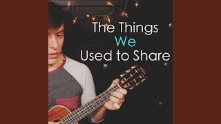 The Things We Used to Share
