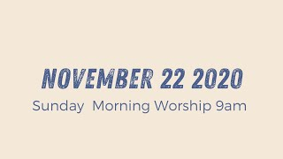 Sunday Morning Worship 9am // November 22 2020