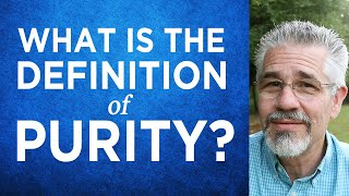 What Is The Definition Of Purity?   Little Lessons With David Servant