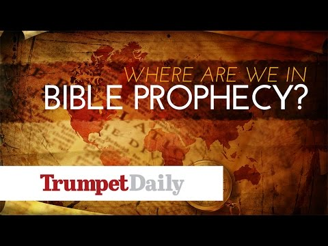 Where Are We in Bible Prophecy? - The Trumpet Daily