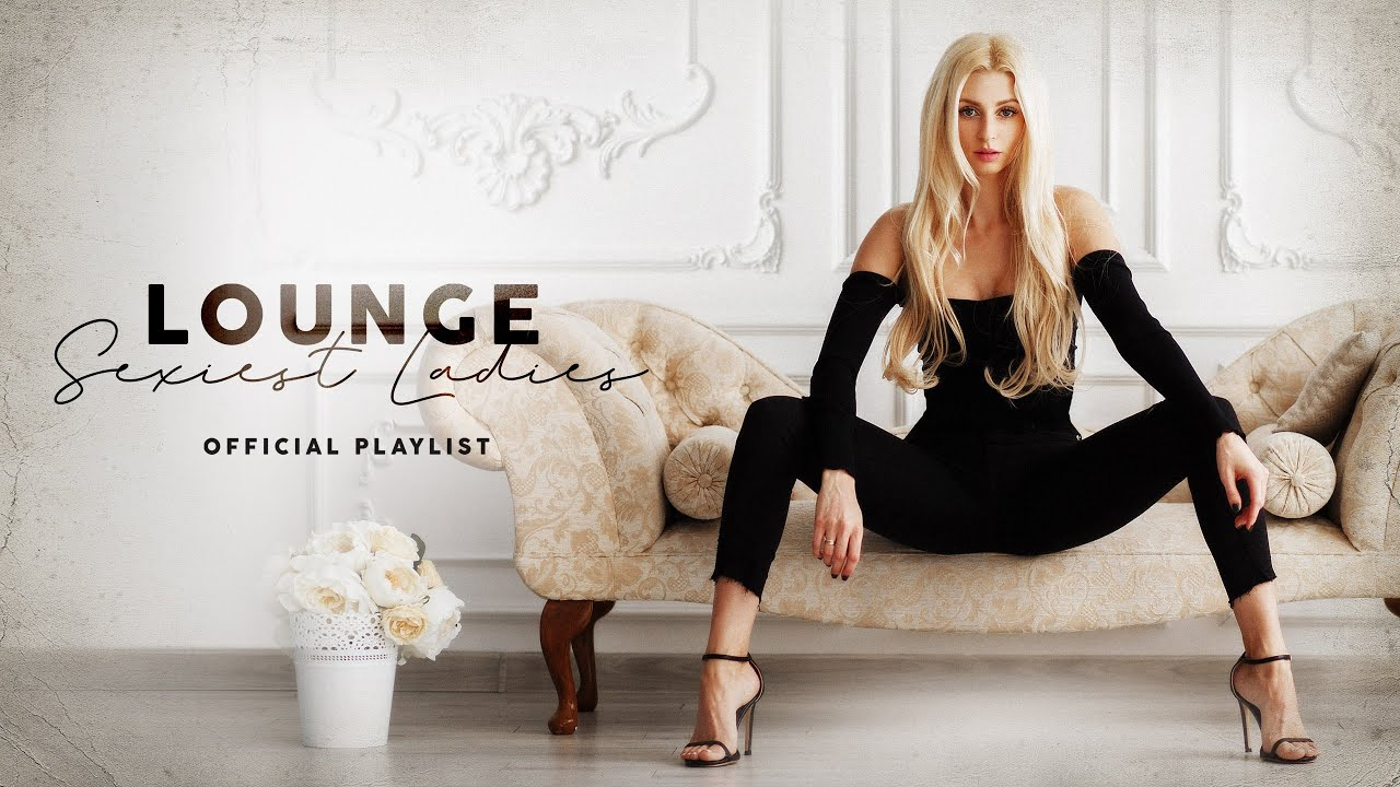 Download Lounge Sexiest Ladies - Official Playlist 2020