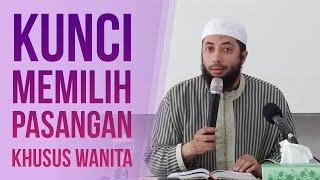 "Kunci Memilih Pasangan ""Khusus Wanita"" - Ustadz DR. Khalid Basalamah MA"