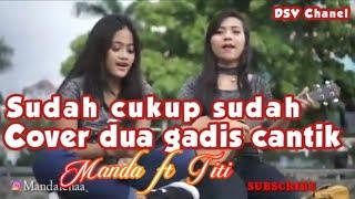 SUDAH CUKUP SUDAH - NIRWANA    Manda feat Titi    DSV chanel