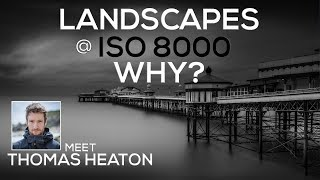 Landscape Photography at ISO 8000 and Meeting Thomas Heaton