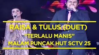 Raisa dan Tulus - Terlalu Manis w/ Erwin Gutawa Orchestra (Malam Puncak HUT SCTV 25)