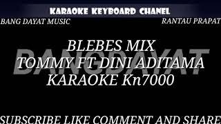 Download BLEBES MIX TOMMY FT DINI ADITAMA KARAOKE KN7000