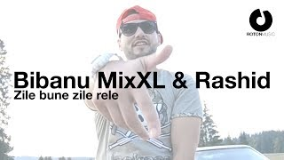 Repeat youtube video Bibanu MixXL & Rashid - Zile bune zile rele (Official Video)
