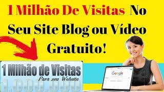 Como Ter 1 Milhão de Visitas  No Seu Site, Blog ou Vídeos ( TOTALMENTE  GRATUITO )
