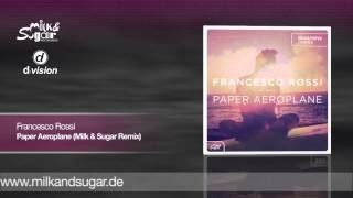 Francesco Rossi - Paper Aeroplane [Milk & Sugar Remix]