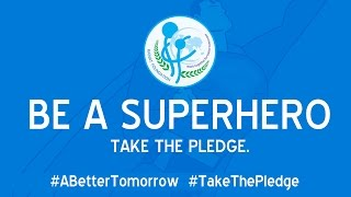 YOU CAN BE A SUPERHERO TODAY! Have you taken your pledge ?
