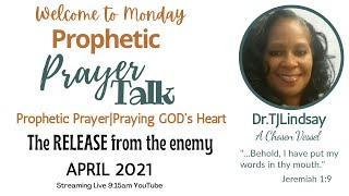 Prophetic Prayer Talk//The RELEASE from the enemy//April 2021