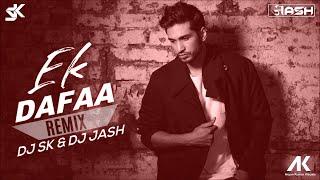 Ek Dafaa (Remix) - DJ SK X DJ JASH | Arjun Kanungo | Chinnamma