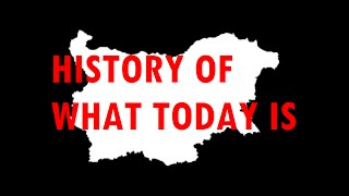History of what today is: Bulgaria [#22]