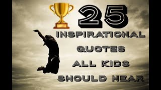 25 Inspirational Quotes All Kids Should Hear‼️🏆