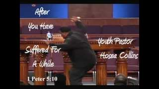 Pt 1 - After You Have Suffered For A While - Hosea Collins,Youth Pastor