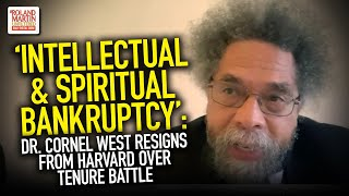 'Intellectual & Spiritual Bankruptcy': Dr. Cornel West Resigns From Harvard Over Tenure Battle