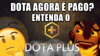 DOTA 2 AGORA É PAGO? - ENTENDA O DOTA PLUS
