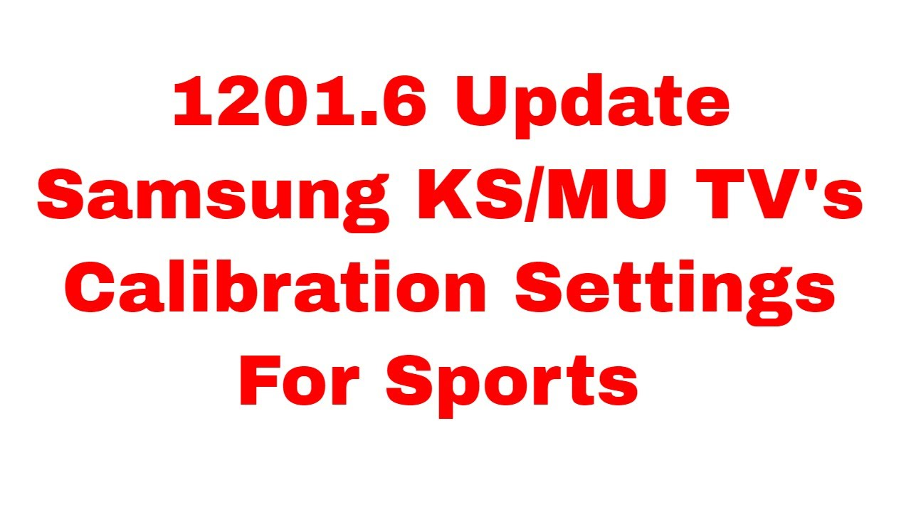1201 6 Calibration for Sports, Samsung KS7000, Samsung KS8000, Samsung  KS9000, Samsung MU8000