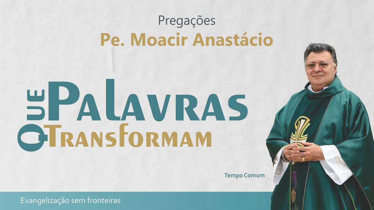 Conversão, mudança de atitude - Padre Moacir Anastácio
